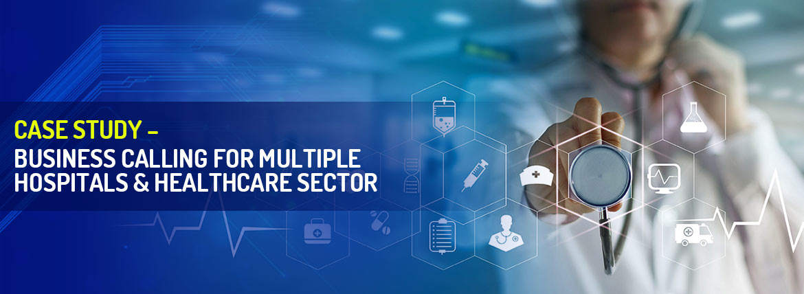 Case study – Business Calling for multiple Hospitals & Healthcare Sector