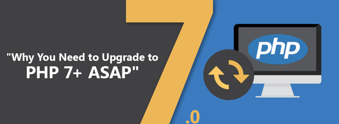 Why You Need to Upgrade to PHP 7+ ASAP?